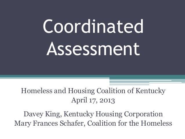 CoordinatedAssessmentHomeless and Housing Coalition of KentuckyApril 17, 2013Davey King, Kentucky Housing CorporationMary ...