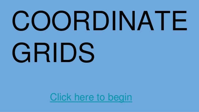 COORDINATE GRIDS Click here to begin