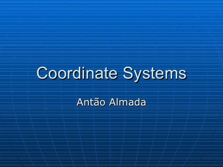 Coordinate Systems Antão Almada
