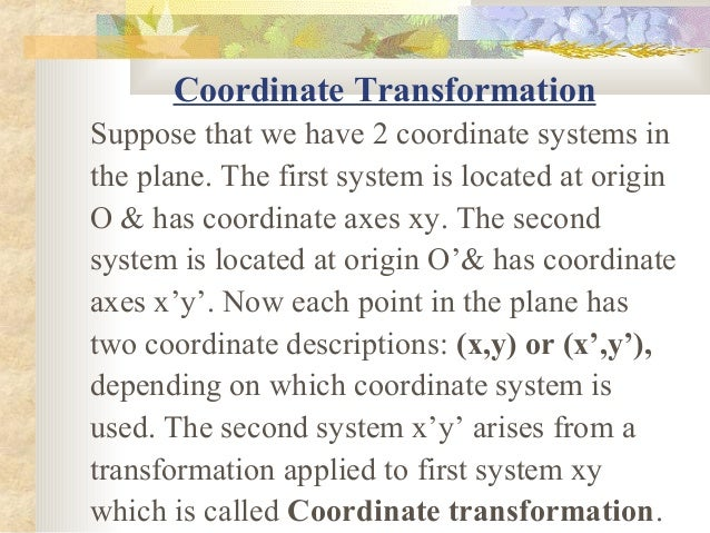 Coordinate TransformationSuppose that we have 2 coordinate systems inthe plane. The first system is located at originO & h...