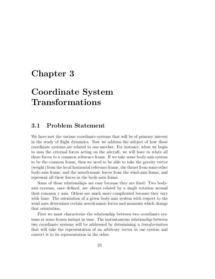 Chapter 3Coordinate SystemTransformations3.1     Problem StatementWe have met the various coordinate systems that will be ...