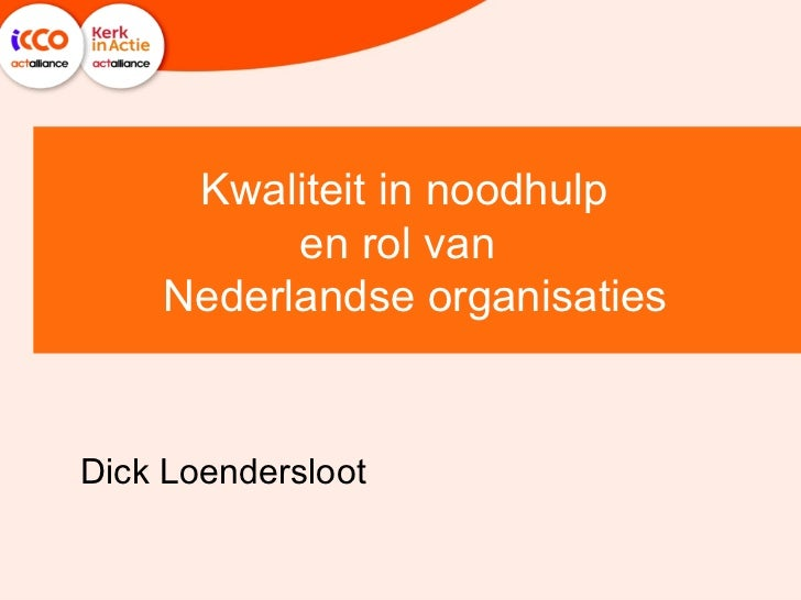 Dick Loendersloot Kwaliteit in noodhulp  en rol van  Nederlandse organisaties