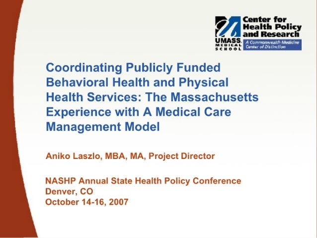 Coordinating Publicly Funded Behavioral Health and Physical Health Services: The Massachusetts Experience with A Medical C...