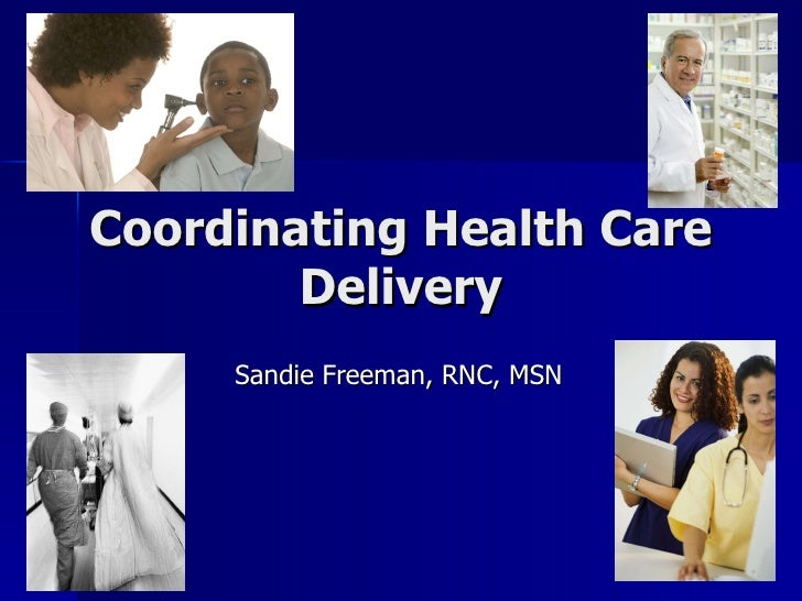 Coordinating Health Care Delivery Sandie Freeman, RNC, MSN