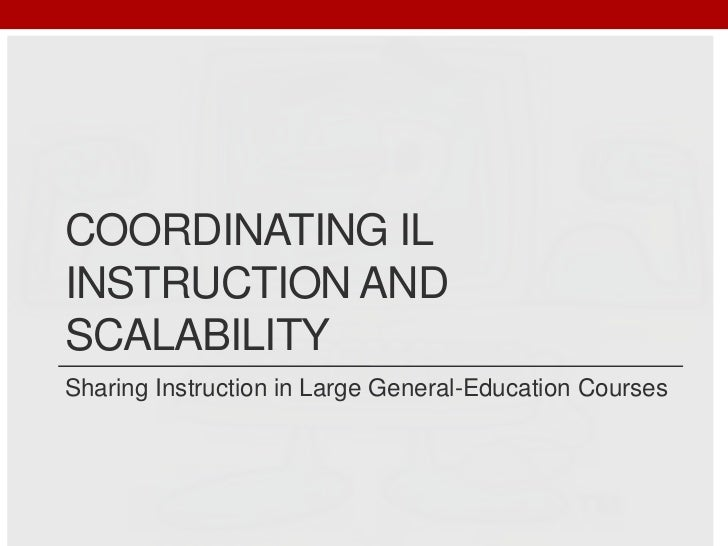 Coordinating IL instruction and scalability<br />Sharing Instruction in Large General-Education Courses<br />