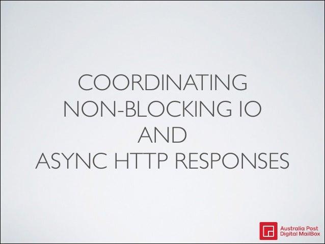 COORDINATING NON-BLOCKING IO AND ASYNC HTTP RESPONSES