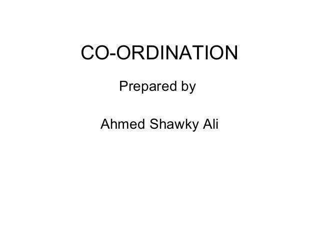 CO-ORDINATION Prepared by Ahmed Shawky Ali