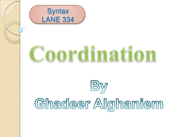 Syntax   LANE 334 <br />Coordination<br />By<br />GhadeerAlghaniem<br />