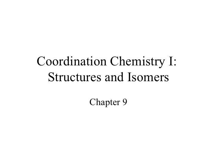 Coordination Chemistry I: Structures and Isomers         Chapter 9