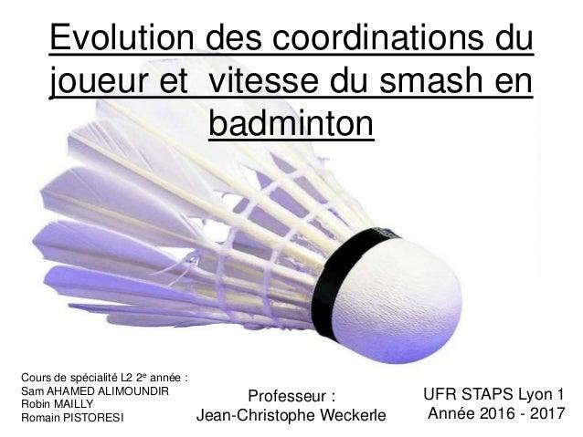 Evolution des coordinations du joueur et vitesse du smash en badminton Cours de spécialité L2 2e année : Sam AHAMED ALIMOU...
