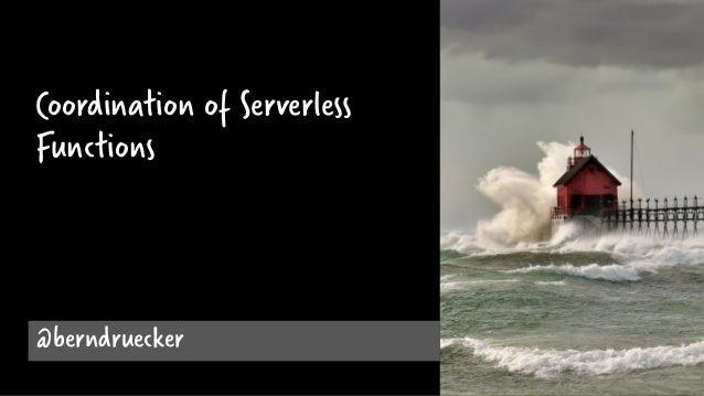 @berndruecker Coordination of Serverless Functions