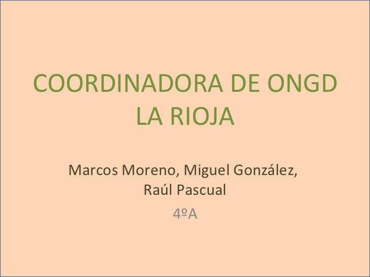 COORDINADORA DE ONGD LA RIOJA Marcos Moreno, Miguel González,  Raúl Pascual 4ºA
