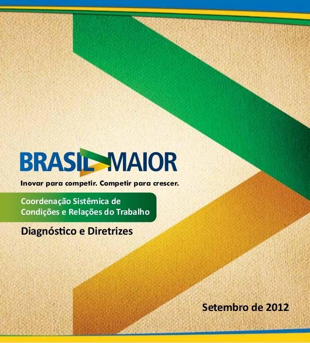 Inovar para competir. Competir para crescer.Coordenação Sistêmica deCondições e Relações do TrabalhoDiagnóstico e Diretriz...