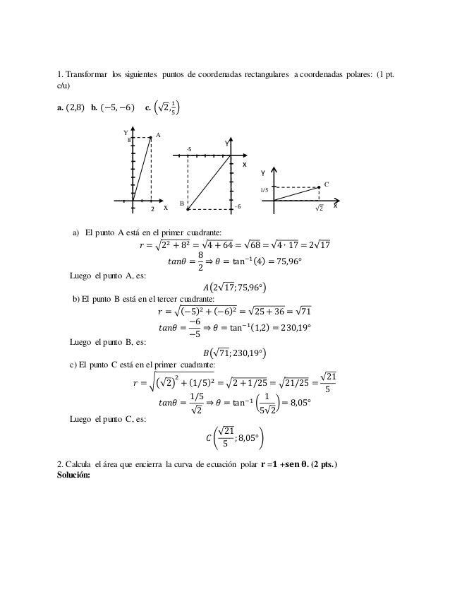 1. Transformar los siguientes puntos de coordenadas rectangulares a coordenadas polares: (1 pt.  c/u)  a. (2,8) b. (−5, −6...