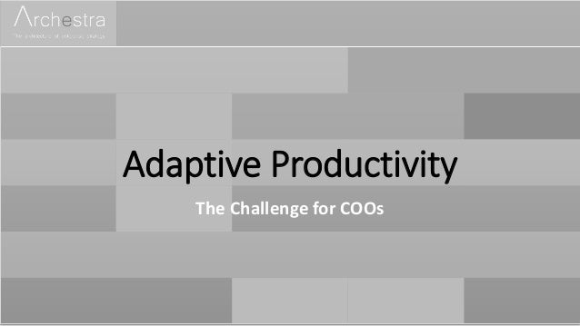 Adaptive Productivity The Challenge for COOs