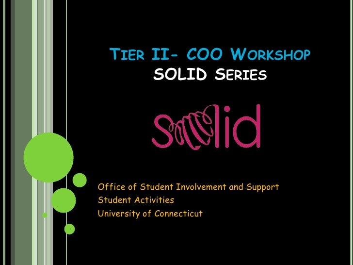 TIER II- COO WORKSHOP       SOLID SERIESOffice of Student Involvement and SupportStudent ActivitiesUniversity of Connecticut