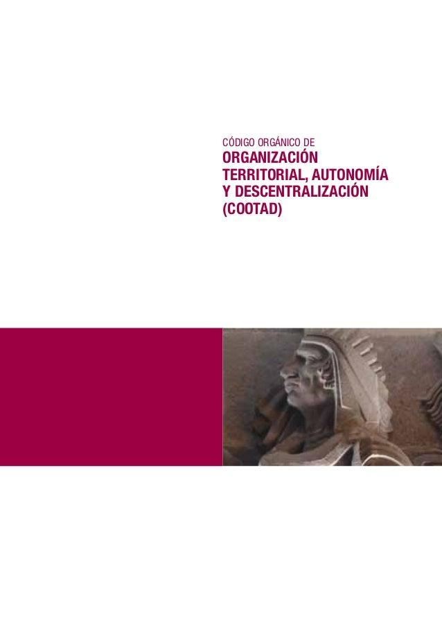 Código orgániCo de Organización TerriTOrial, auTOnOmía y DescenTralización (cOOTaD)