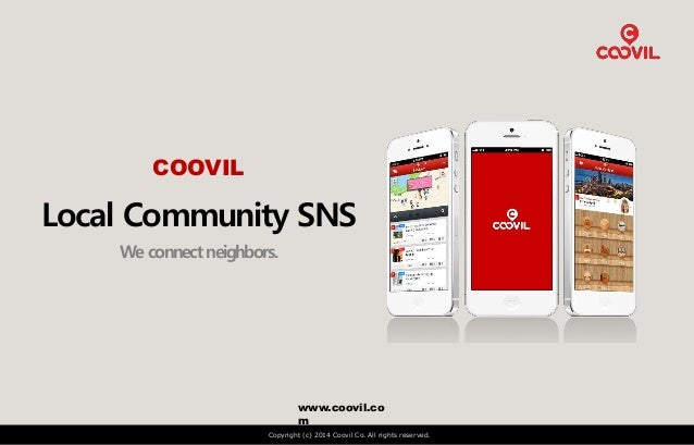 www.coovil.co m Copyright (c) 2014 Coovil Co. All rights reserved. COOVIL Local Community SNS We connect neighbors.