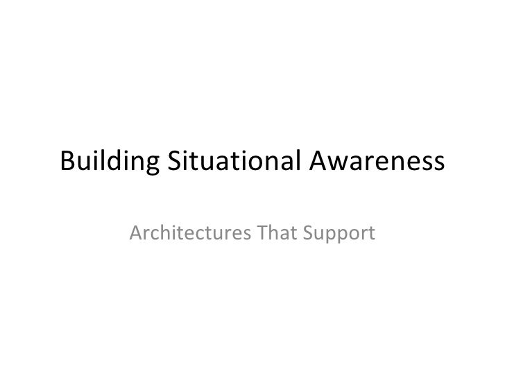 Building Situational Awareness Architectures That Support