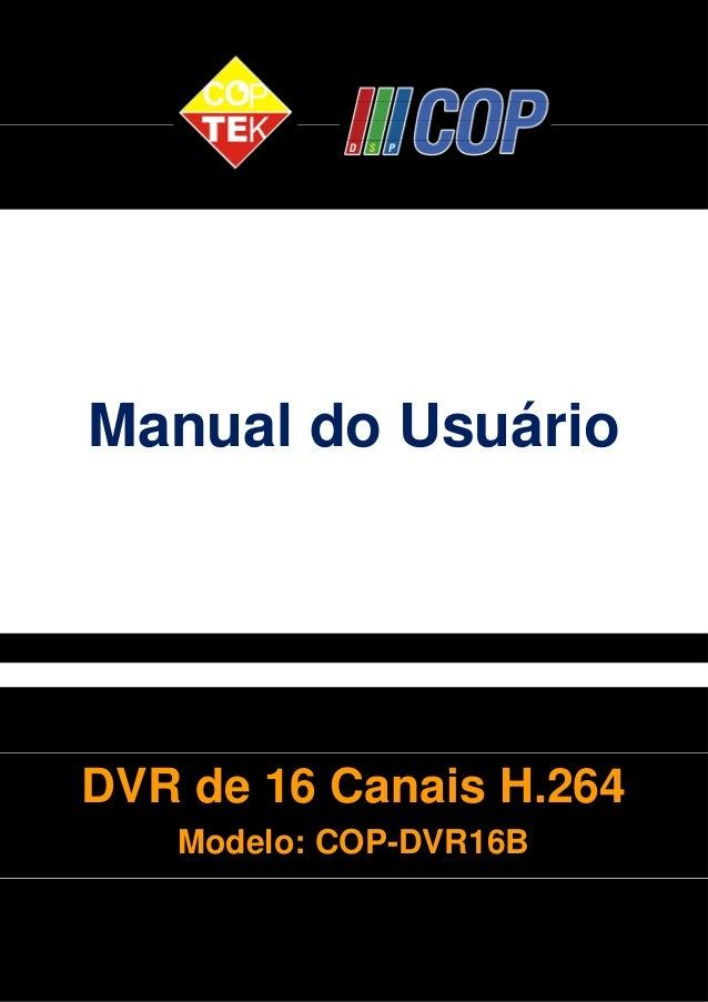 Manual do Usuário  DVR de 16 Canais H.264  Modelo: COP-DVR16B  1