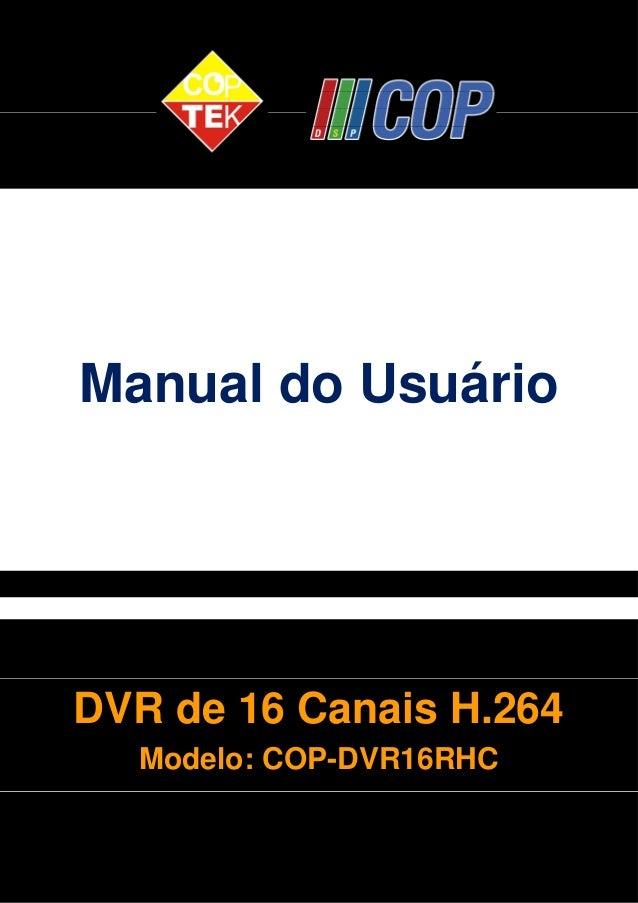 Manual do Usuário  DVR de 16 Canais H.264  Modelo: COP-DVR16RHC  1
