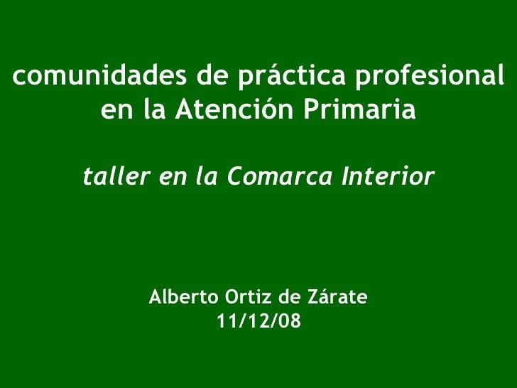 comunidades de práctica profesional en la Atención Primaria taller en la Comarca Interior Alberto Ortiz de Zárate 11/12/08