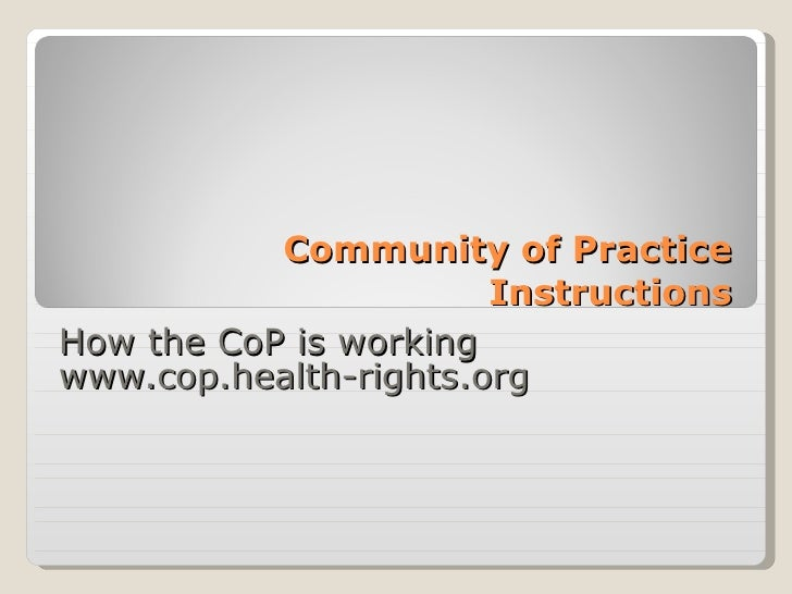 Community of Practice Instructions How the CoP is working www.cop.health-rights.org