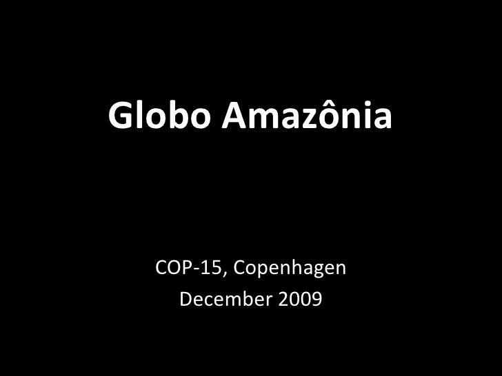 GloboAmazônia<br />COP-15, Copenhagen<br />December 2009<br />