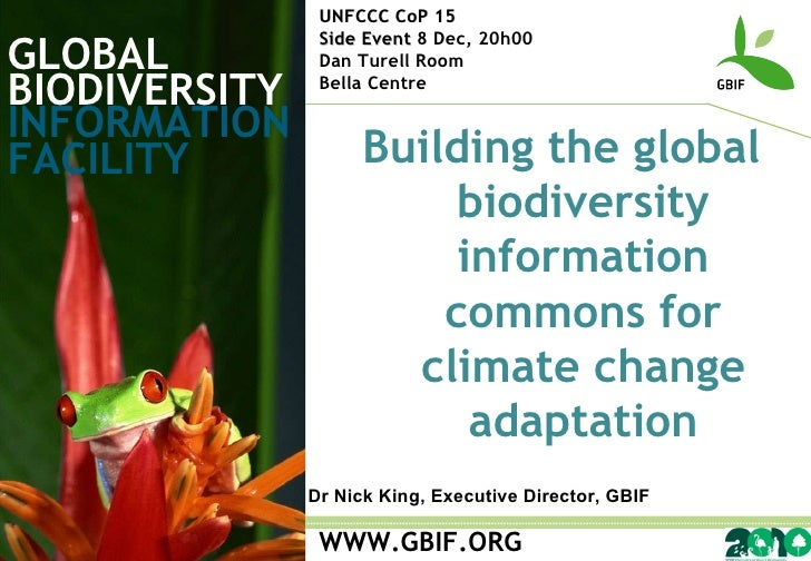 GLOBAL BIODIVERSITY INFORMATION FACILITY WWW.GBIF.ORG Building the global biodiversity information commons for climate cha...