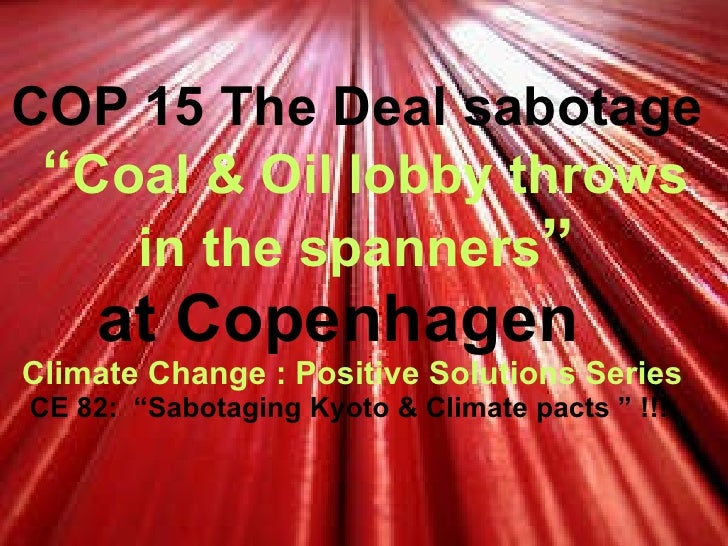 """COP 15 The Deal sabotage   """" Coal & Oil lobby throws in the spanners """" at Copenhagen   Climate Change : Positive Solutions..."""