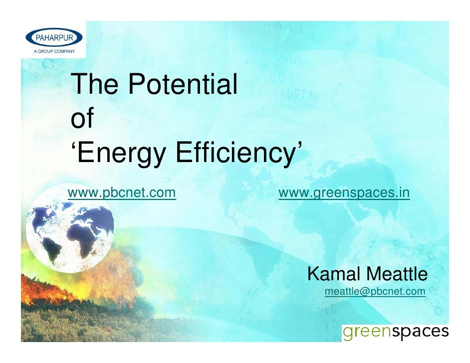 The Potentialof'Energy Efficiency'www.pbcnet.com   www.greenspaces.in                      Kamal Meattle                  ...