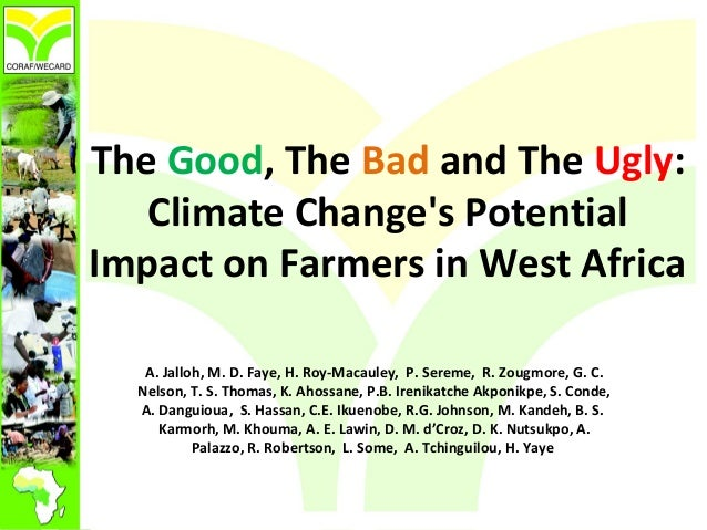 The Good, The Bad and The Ugly: Climate Change's Potential Impact on Farmers in West Africa A. Jalloh, M. D. Faye, H. Roy-...