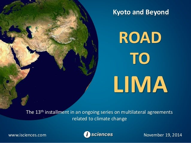 Kyoto and Beyond  ROAD  TO  LIMA  The 13th installment in an ongoing series on multilateral agreements  related to climate...