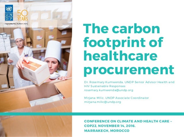 The carbon footprint of healthcare procurementDr. Rosemary Kumwenda, UNDP Senior Advisor Health and HIV Sustainable Respon...