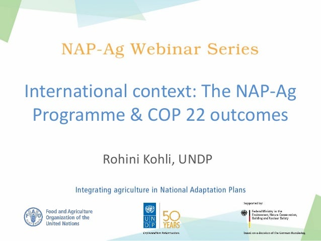 International context: The NAP-Ag Programme & COP 22 outcomes Rohini Kohli, UNDP