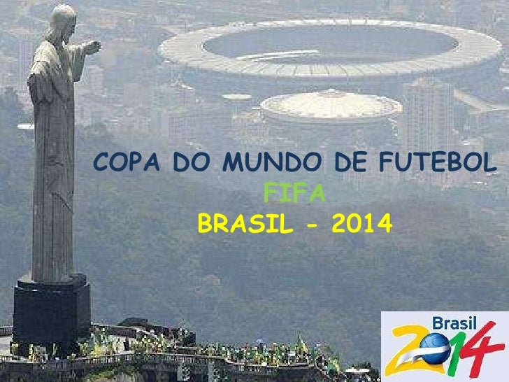 COPA DO MUNDO DE FUTEBOL FIFA BRASIL - 2014