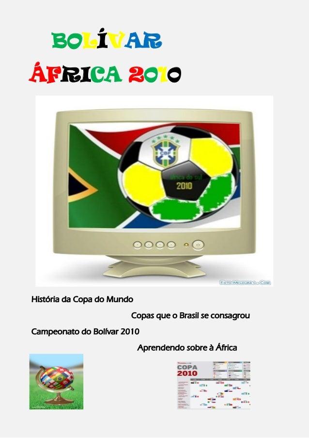 BOLÍVAR ÁFRICA 2010 História da Copa do Mundo Copas que o Brasil se consagrou Campeonato do Bolívar 2010 Aprendendo sobre ...