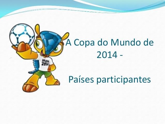 A Copa do Mundo de 2014 - Países participantes