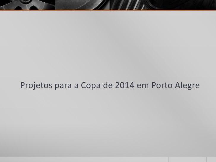Projetos para a Copa de 2014 em Porto Alegre<br />