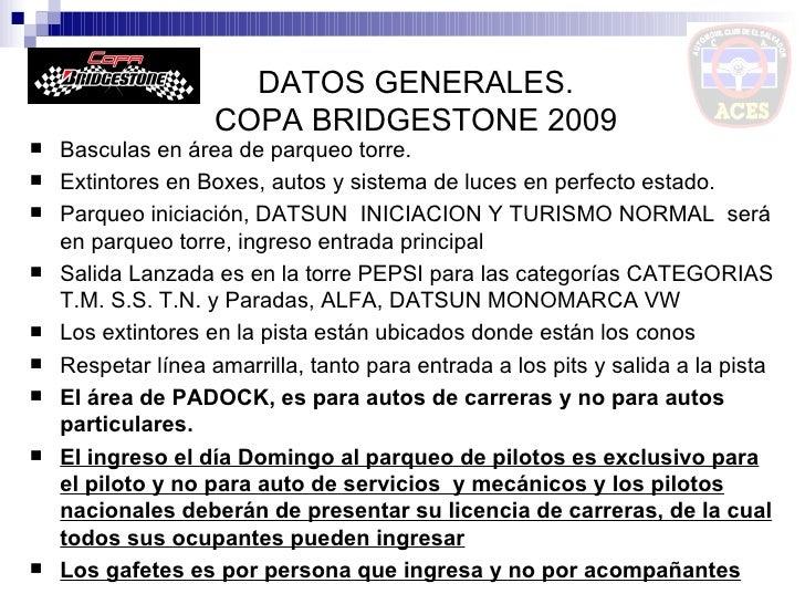 DATOS GENERALES. COPA BRIDGESTONE 2009   <ul><li>Basculas en área de parqueo torre. </li></ul><ul><li>Extintores en Boxes,...