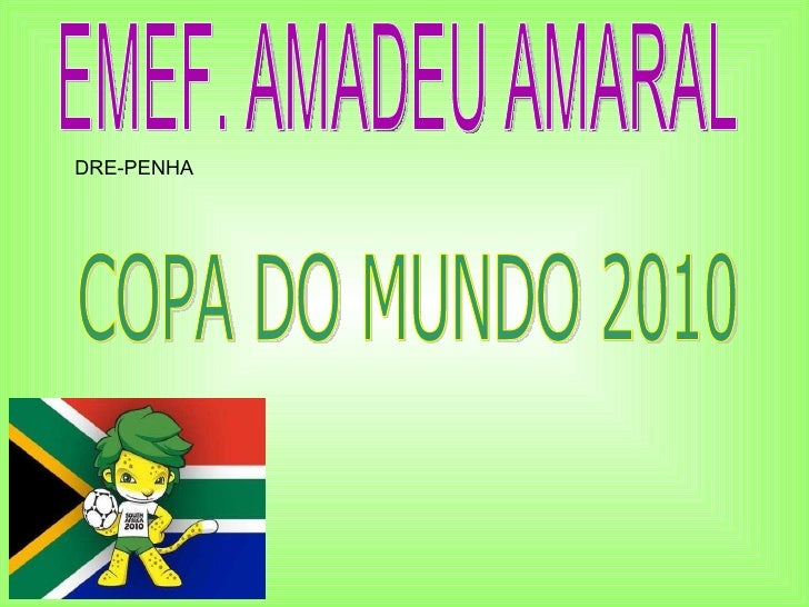 EMEF. AMADEU AMARAL COPA DO MUNDO 2010 DRE-PENHA