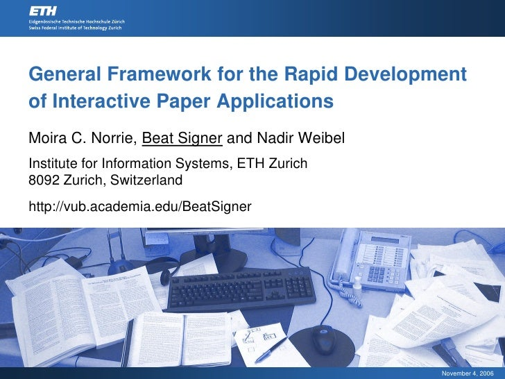 General Framework for the Rapid Development of Interactive Paper Applications Moira C. Norrie, Beat Signer and Nadir Weibe...