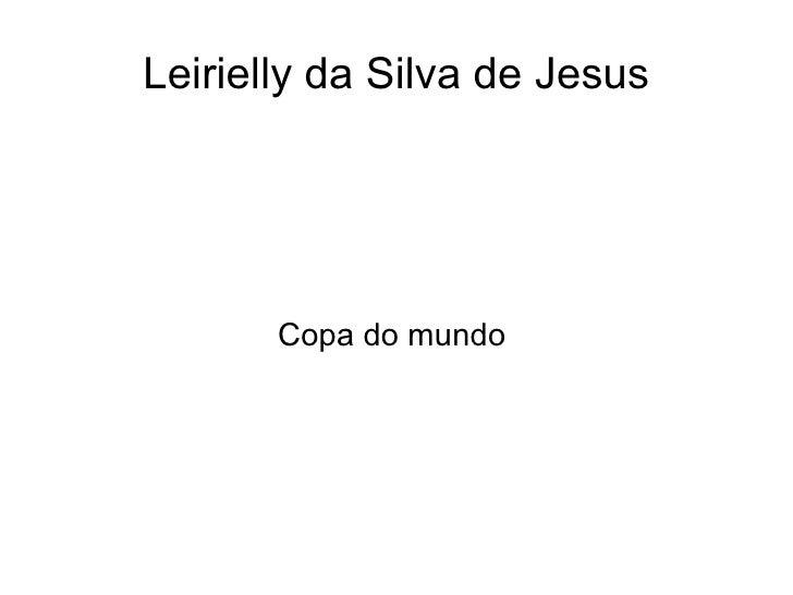 Leirielly da Silva de Jesus       Copa do mundo