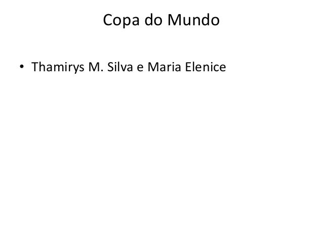 Copa do Mundo• Thamirys M. Silva e Maria Elenice