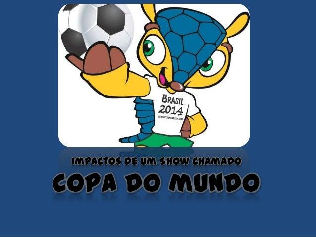 Impactos de um Show chamado Copa do mundo
