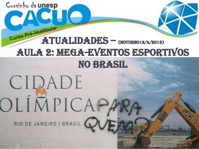 ATUALIDADES – (noturno12/4/2013) Aula 2: MEGA-EVENTOS ESPORTIVOS NO BRASIL