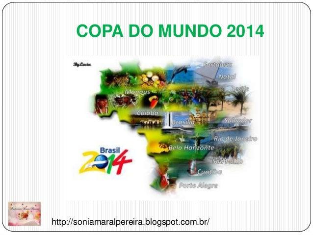 COPA DO MUNDO 2014  http://soniamaralpereira.blogspot.com.br/