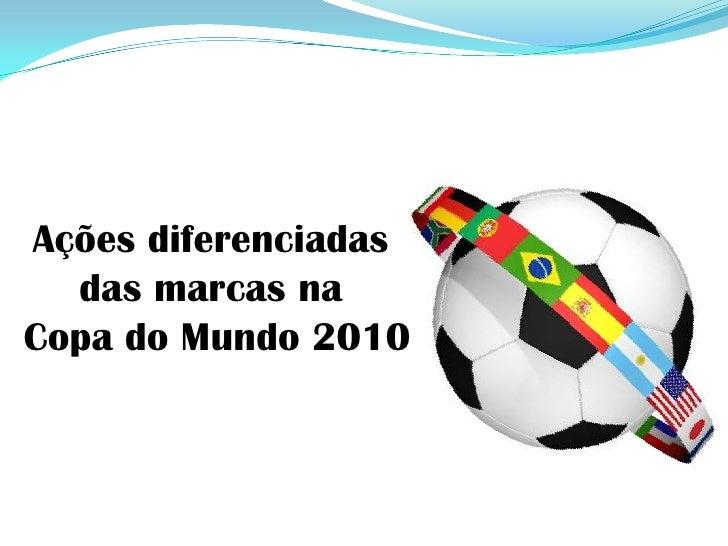Ações diferenciadas <br />das marcas na <br />Copa do Mundo 2010<br />
