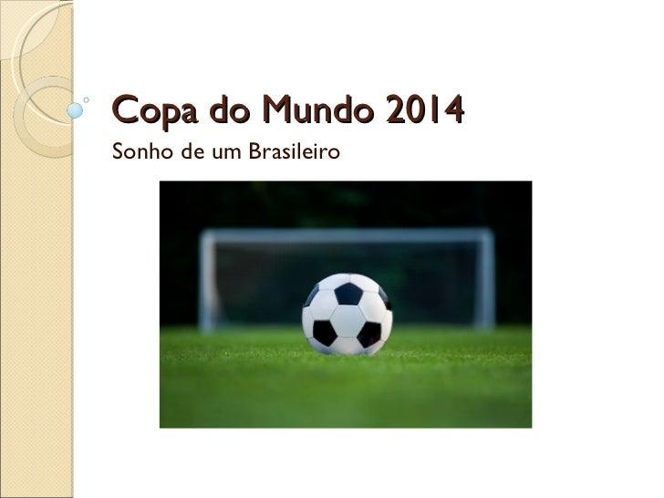 Copa do Mundo 2014Sonho de um Brasileiro