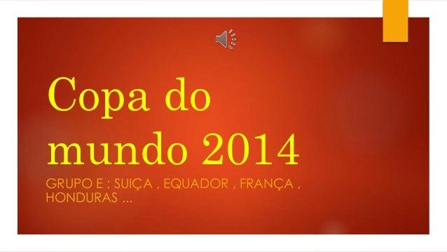Copa do mundo 2014 GRUPO E : SUIÇA , EQUADOR , FRANÇA , HONDURAS ...